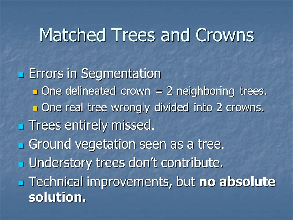 Matched Trees and Crowns Errors in Segmentation Errors in Segmentation One delineated crown = 2 neighboring trees.