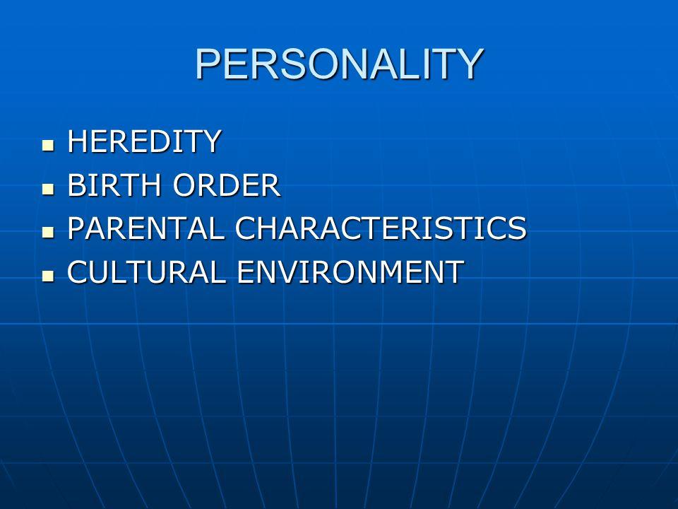 PERSONALITY HEREDITY HEREDITY BIRTH ORDER BIRTH ORDER PARENTAL CHARACTERISTICS PARENTAL CHARACTERISTICS CULTURAL ENVIRONMENT CULTURAL ENVIRONMENT