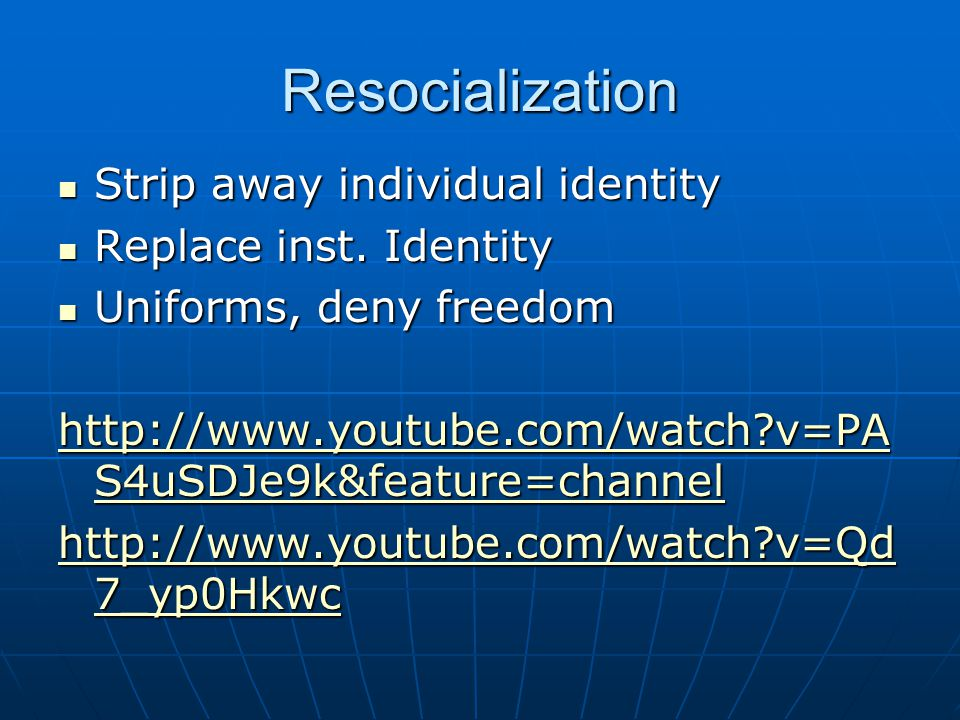 Resocialization Strip away individual identity Strip away individual identity Replace inst.