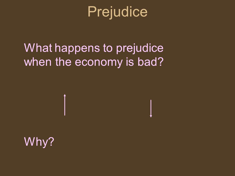 Prejudice What happens to prejudice when the economy is bad Why