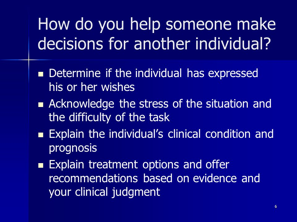 How do you help someone make decisions for another individual.