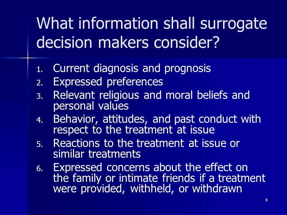 9 What is not a basis for surrogates making health care decisions.