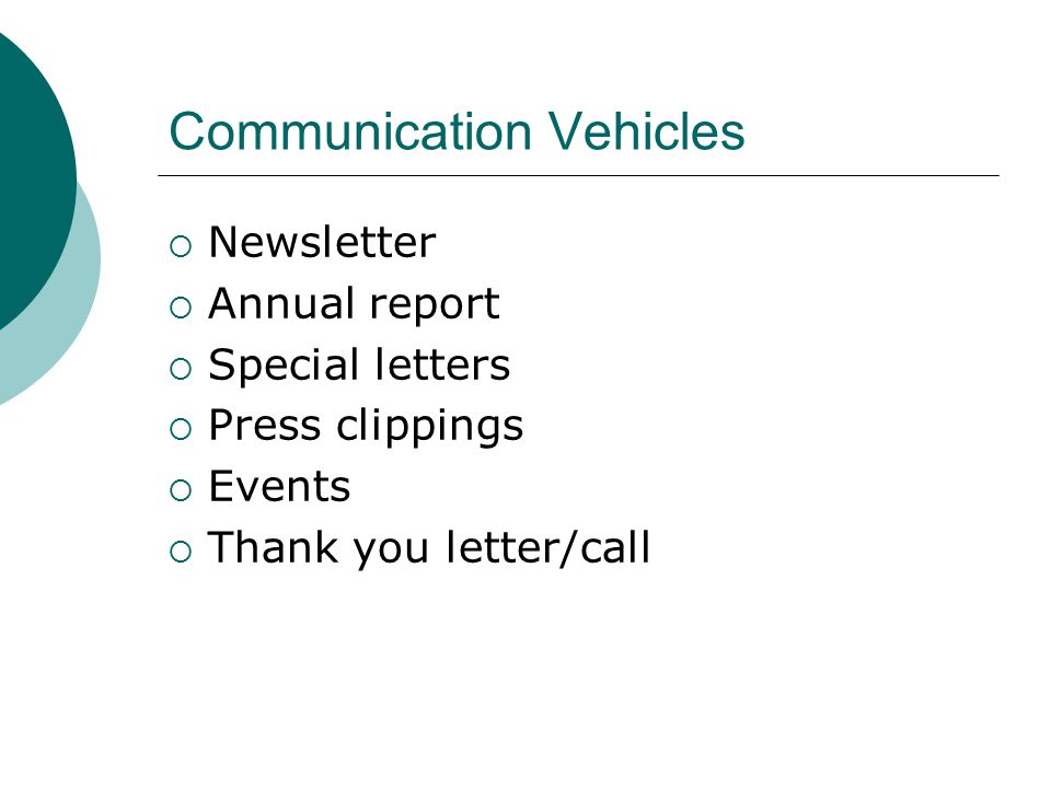 Communication Vehicles  Newsletter  Annual report  Special letters  Press clippings  Events  Thank you letter/call