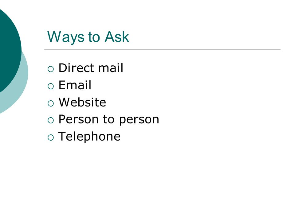 Ways to Ask  Direct mail  Email  Website  Person to person  Telephone