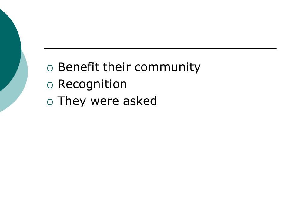  Benefit their community  Recognition  They were asked