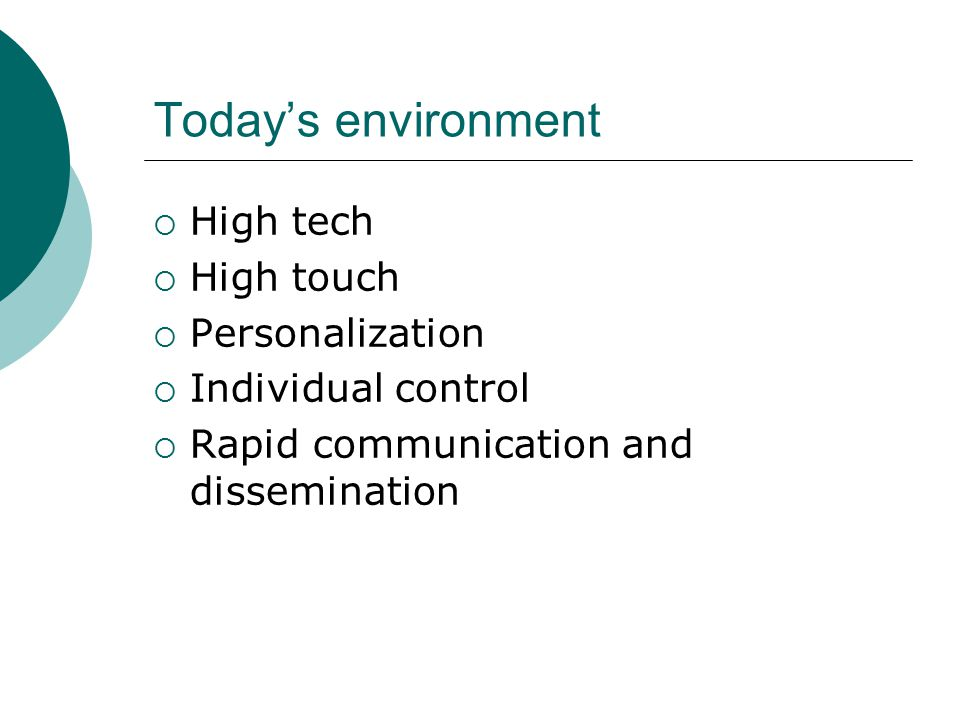 Today's environment  High tech  High touch  Personalization  Individual control  Rapid communication and dissemination