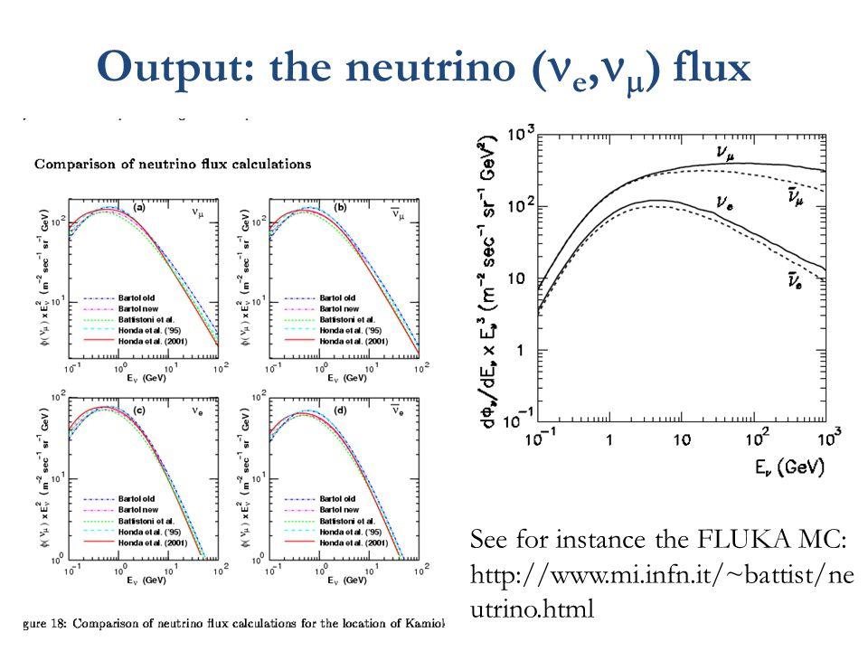 Output: the neutrino ( e,  ) flux See for instance the FLUKA MC: http://www.mi.infn.it/~battist/ne utrino.html