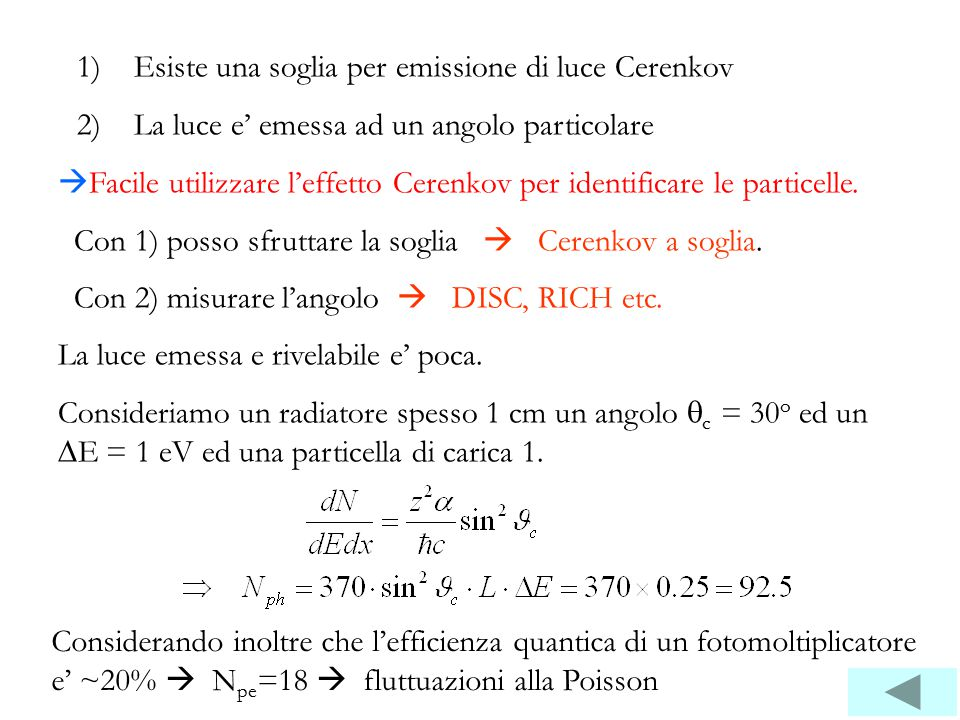 1)Esiste una soglia per emissione di luce Cerenkov 2)La luce e' emessa ad un angolo particolare  Facile utilizzare l'effetto Cerenkov per identificare le particelle.