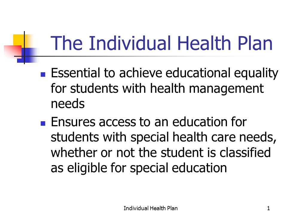 Individual Health Plan22 Developing the IHP, continued Describe the responsibilities of all parties, including principal, school nurse, teacher, aide, family, and student, including back- up plans when the trained teacher is absent, etc.