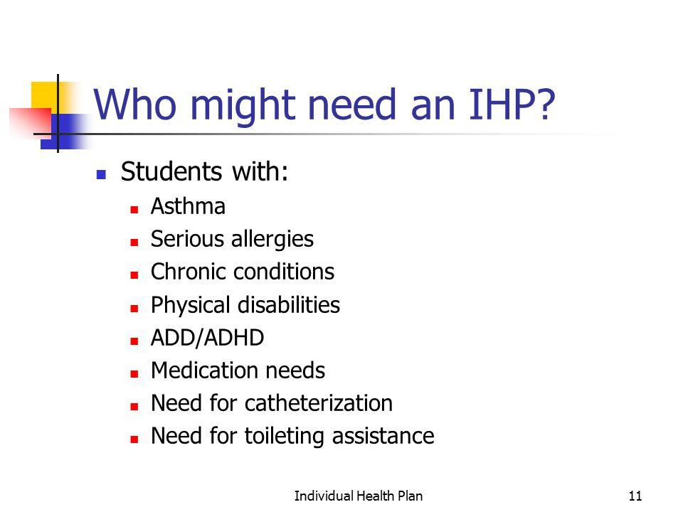 Individual Health Plan11 Who might need an IHP.