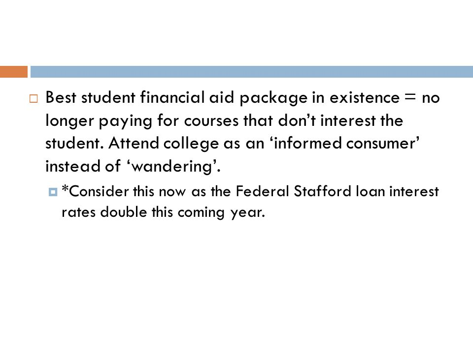  Best student financial aid package in existence = no longer paying for courses that don't interest the student.