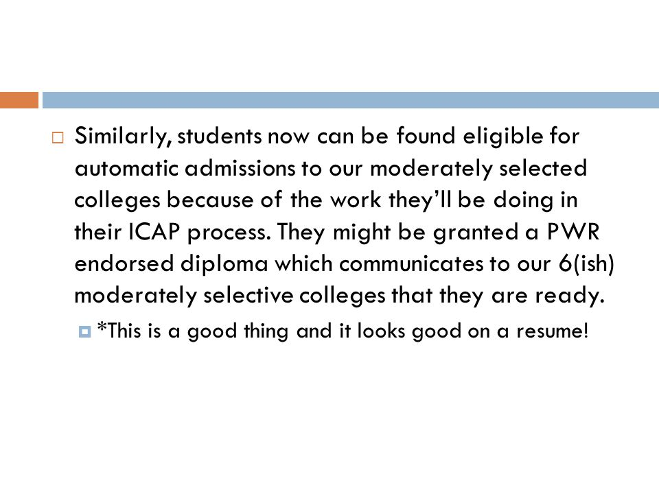  Similarly, students now can be found eligible for automatic admissions to our moderately selected colleges because of the work they'll be doing in their ICAP process.
