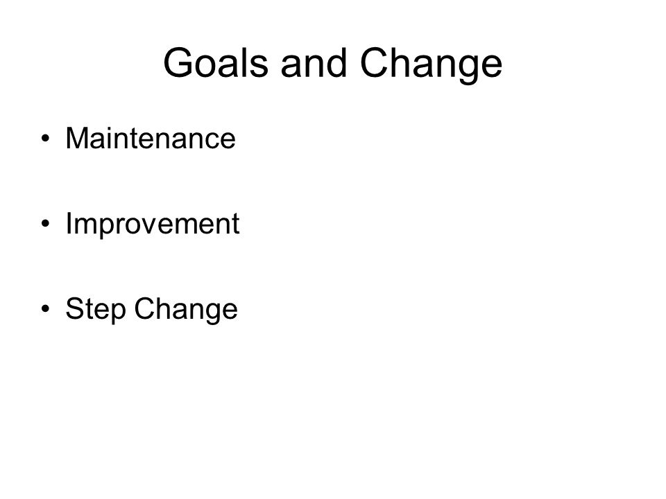 Goals and Change Maintenance Improvement Step Change