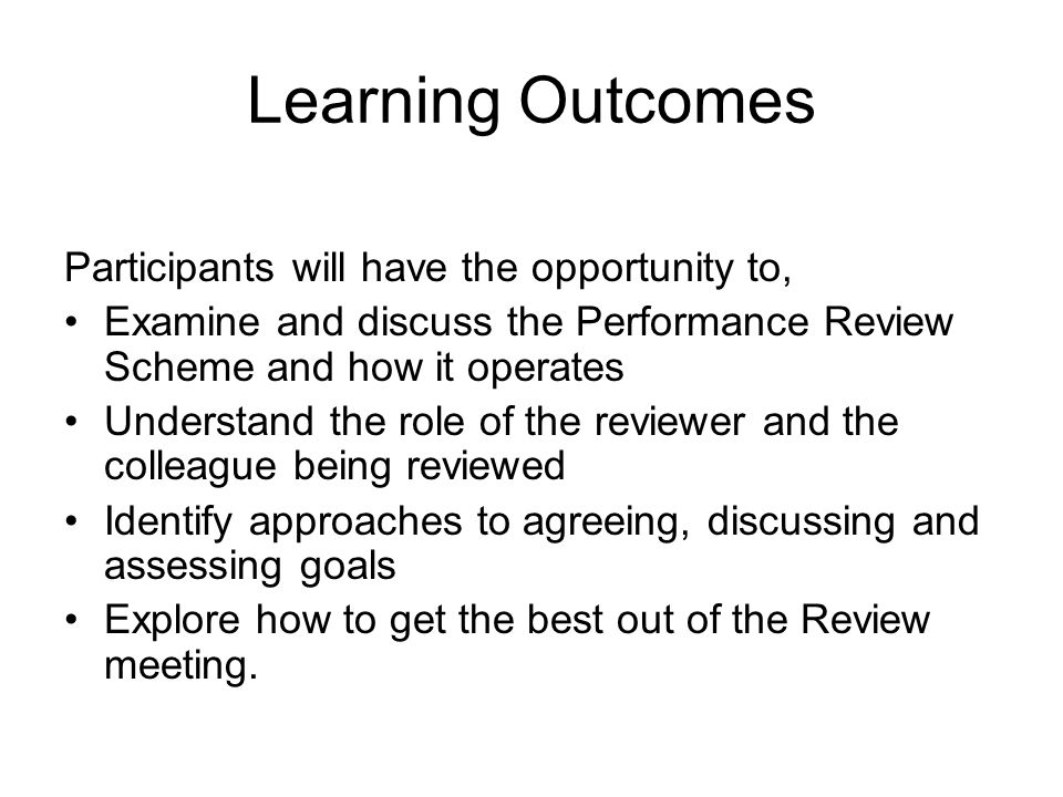 Learning Outcomes Participants will have the opportunity to, Examine and discuss the Performance Review Scheme and how it operates Understand the role