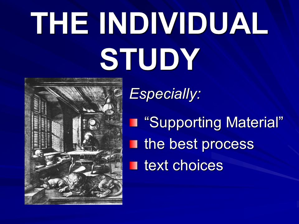 """THE INDIVIDUAL STUDY Especially: """"Supporting Material"""" """"Supporting Material"""" the best process the best process text choices text choices"""