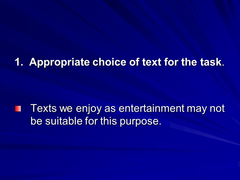 1. Appropriate choice of text for the task. Texts we enjoy as entertainment may not be suitable for this purpose.