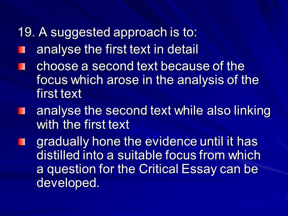 19. A suggested approach is to: analyse the first text in detail choose a second text because of the focus which arose in the analysis of the first te