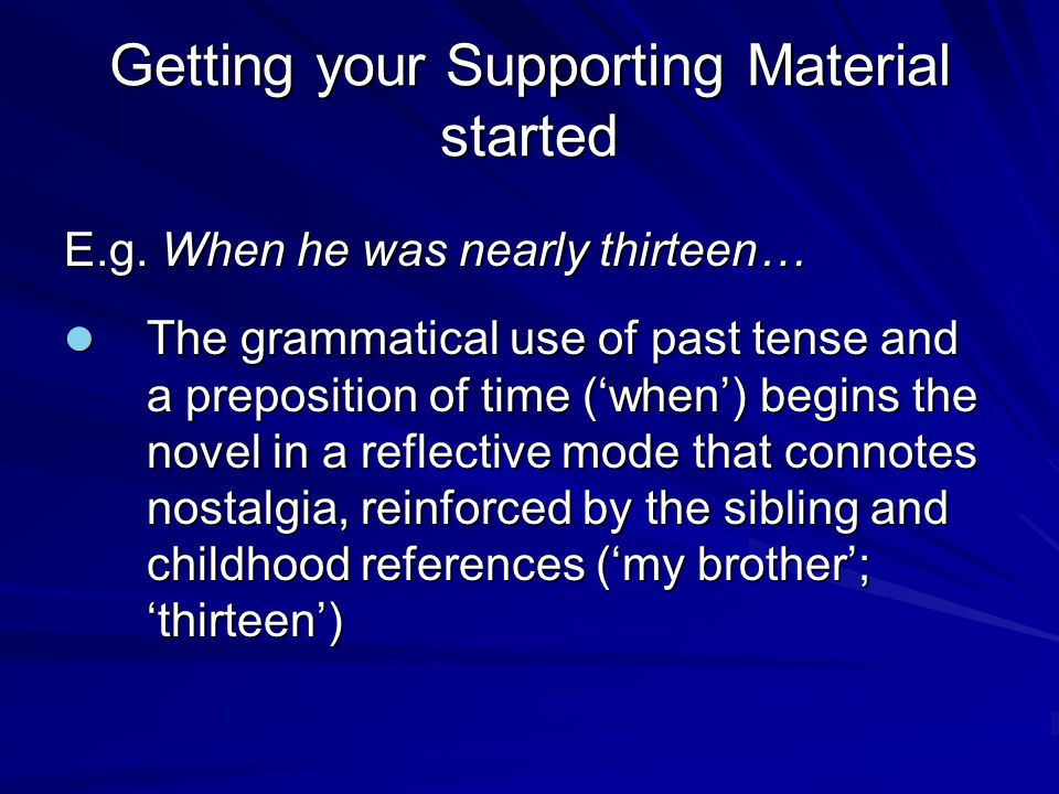 Getting your Supporting Material started E.g. When he was nearly thirteen… The grammatical use of past tense and a preposition of time ('when') begins