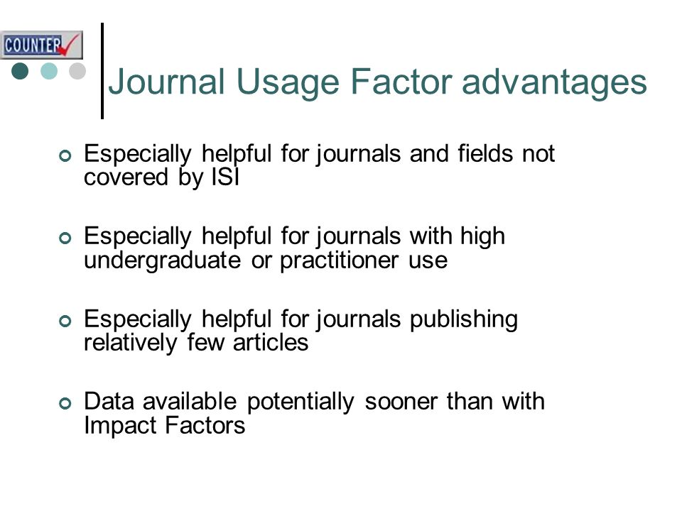 Usage Factor Stage 2 Modelling and Analysis Real journal usage data analysed by John Cox Associates, Frontline GMS and CIBER Participating publishers:- American Chemical Society Emerald IOP Nature Publishing OUP Sage Springer