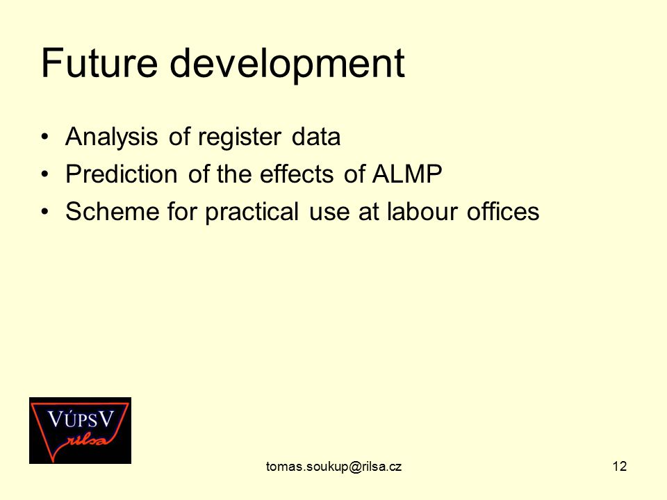 tomas.soukup@rilsa.cz12 Future development Analysis of register data Prediction of the effects of ALMP Scheme for practical use at labour offices