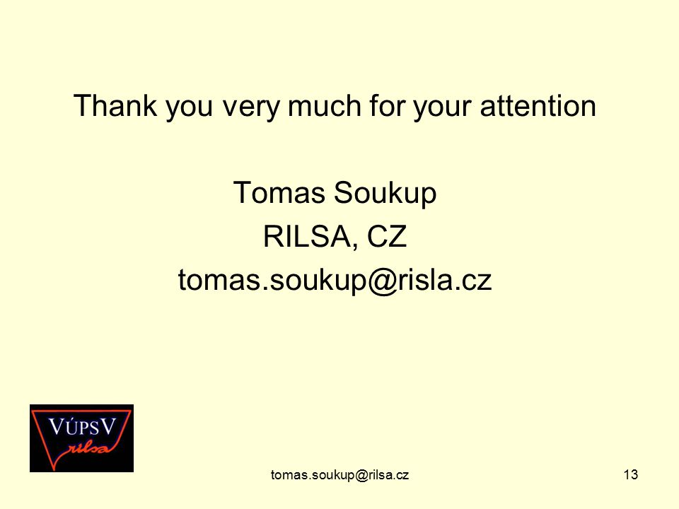 tomas.soukup@rilsa.cz13 Thank you very much for your attention Tomas Soukup RILSA, CZ tomas.soukup@risla.cz