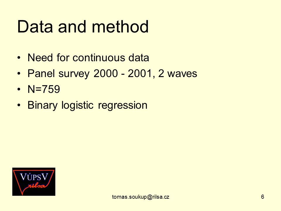 tomas.soukup@rilsa.cz6 Data and method Need for continuous data Panel survey 2000 - 2001, 2 waves N=759 Binary logistic regression
