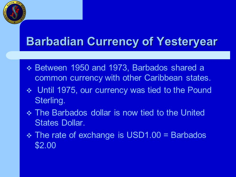 Barbadian Currency of Yesteryear  Between 1950 and 1973, Barbados shared a common currency with other Caribbean states.