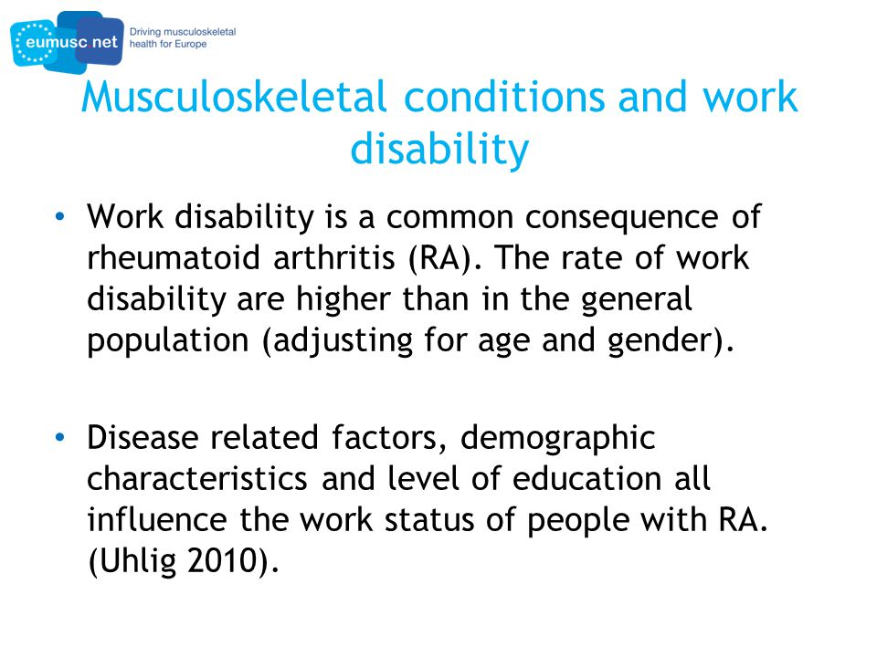 Musculoskeletal conditions and work disability Work disability is a common consequence of rheumatoid arthritis (RA).