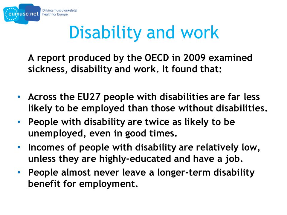 Disability and work A report produced by the OECD in 2009 examined sickness, disability and work.
