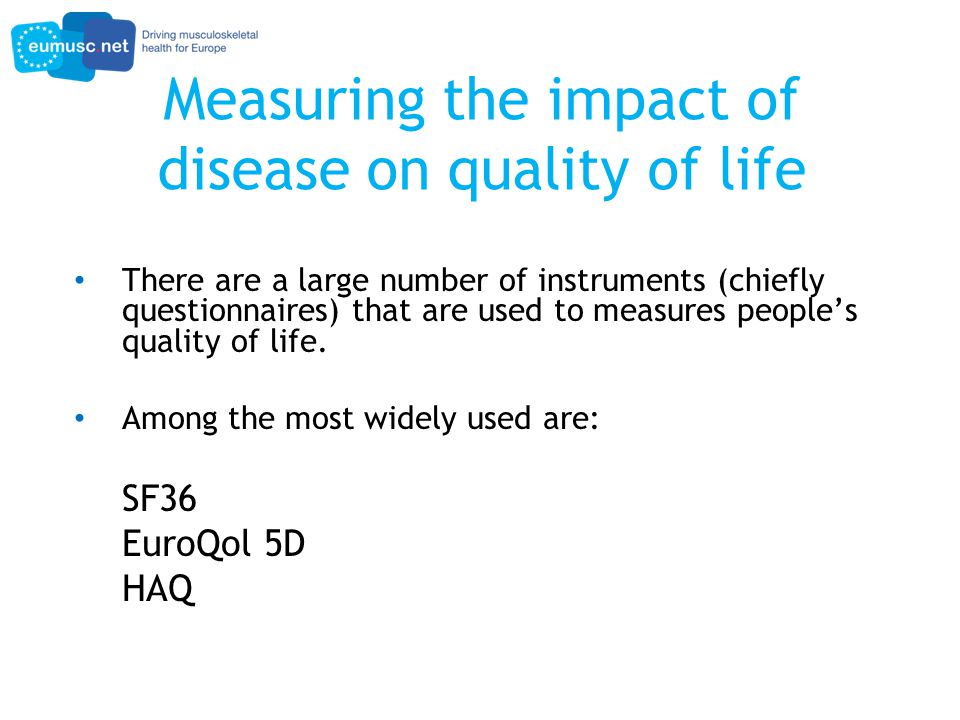 Measuring the impact of disease on quality of life There are a large number of instruments (chiefly questionnaires) that are used to measures people's quality of life.