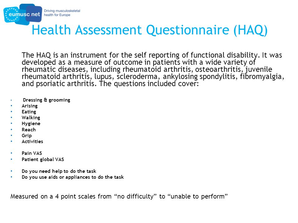 Health Assessment Questionnaire (HAQ) The HAQ is an instrument for the self reporting of functional disability.