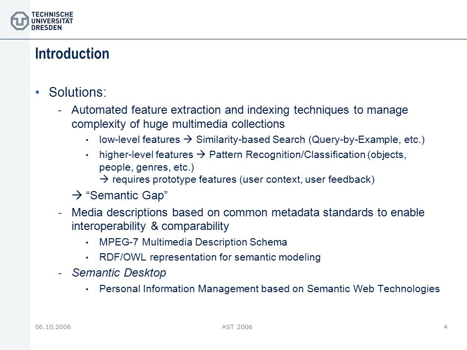 06.10.2006AST 20064 Introduction Solutions: -Automated feature extraction and indexing techniques to manage complexity of huge multimedia collections