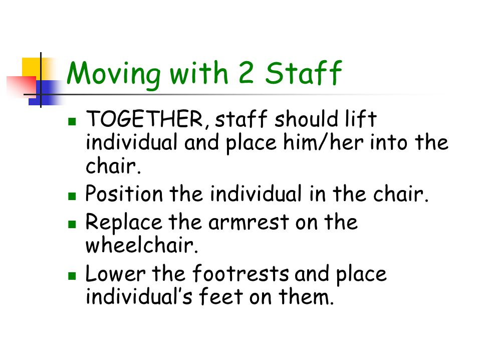 Moving with 2 Staff Stronger or taller staff should be behind the wheelchair.