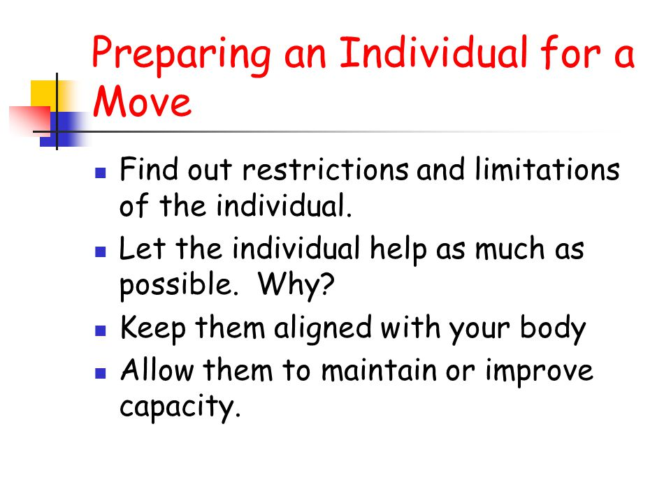 Moving by yourself Position yourself in front of and facing the individual.