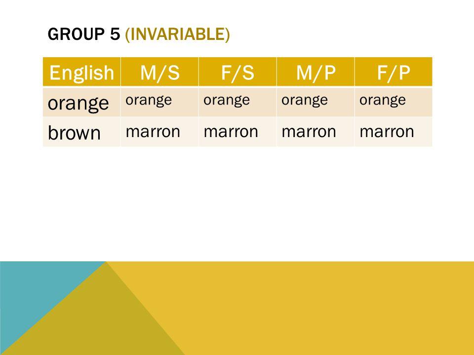 GROUP 5 (INVARIABLE) EnglishM/SF/SM/PF/P orange brown marron