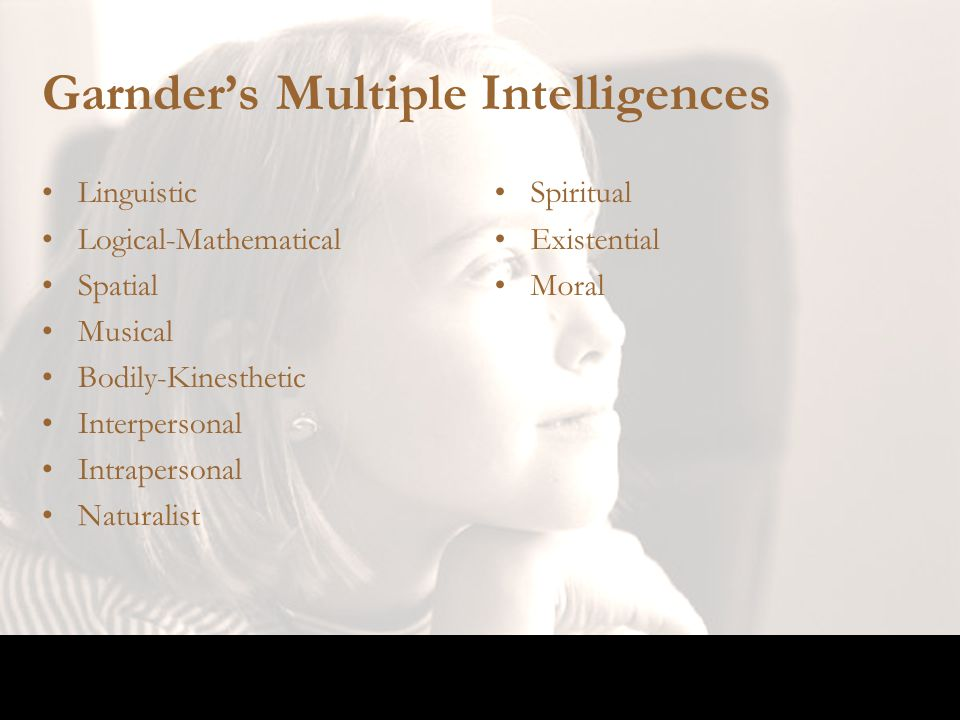 Garnder's Multiple Intelligences Linguistic Logical-Mathematical Spatial Musical Bodily-Kinesthetic Interpersonal Intrapersonal Naturalist Spiritual E