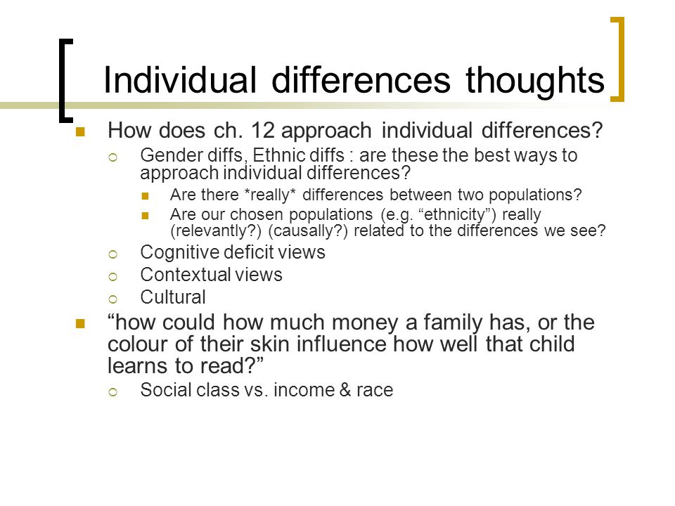 Individual differences thoughts How does ch. 12 approach individual differences?  Gender diffs, Ethnic diffs : are these the best ways to approach in