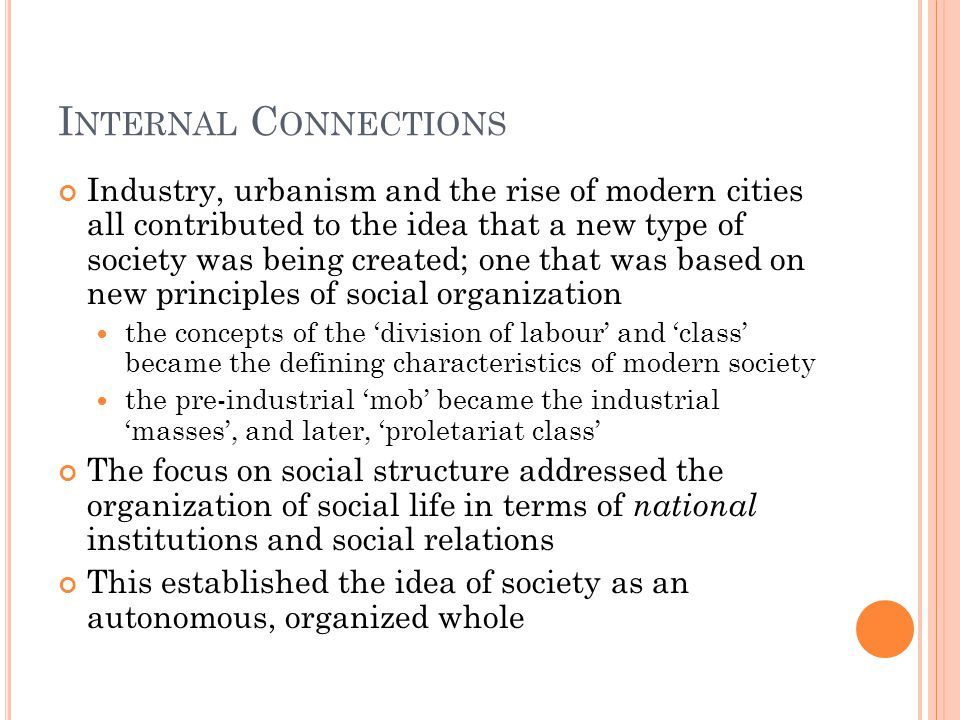 I NTERNAL C ONNECTIONS Industry, urbanism and the rise of modern cities all contributed to the idea that a new type of society was being created; one