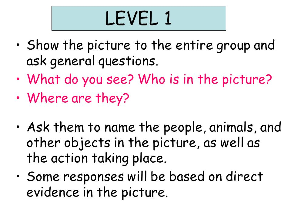 Show the picture to the entire group and ask general questions.