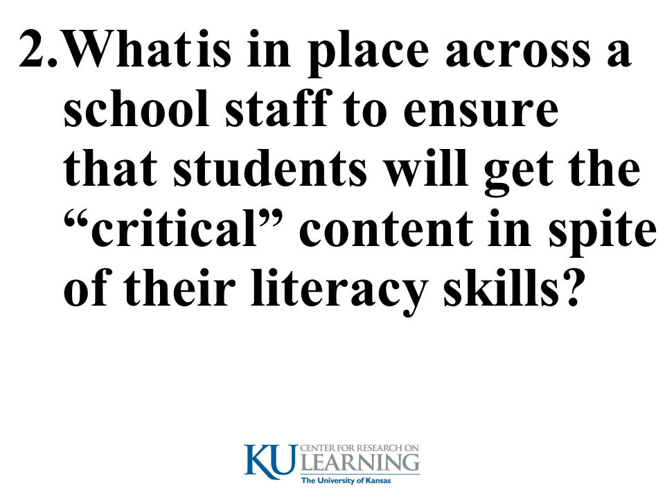 "2.What is in place across a school staff to ensure that students will get the ""critical"" content in spite of their literacy skills?"