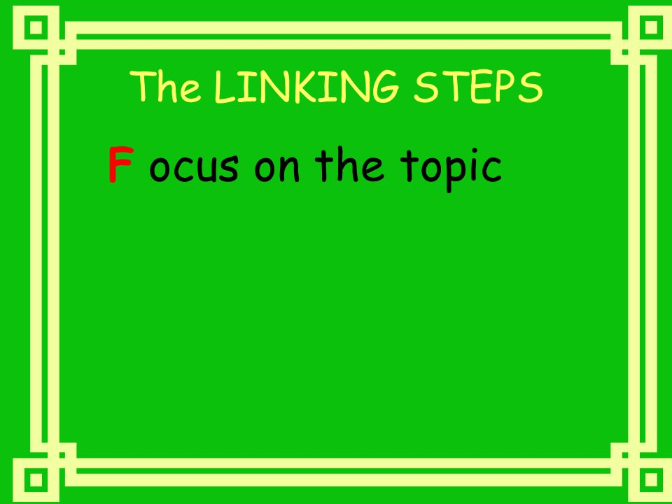 The LINKING STEPS F ocus on the topic