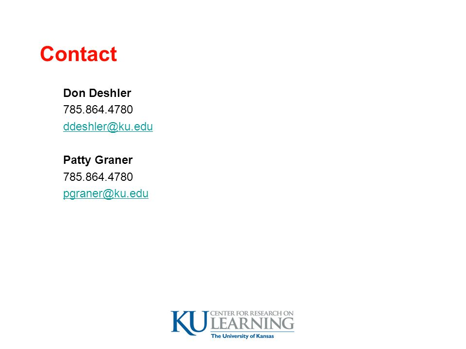 Contact Don Deshler 785.864.4780 ddeshler@ku.edu Patty Graner 785.864.4780 pgraner@ku.edu