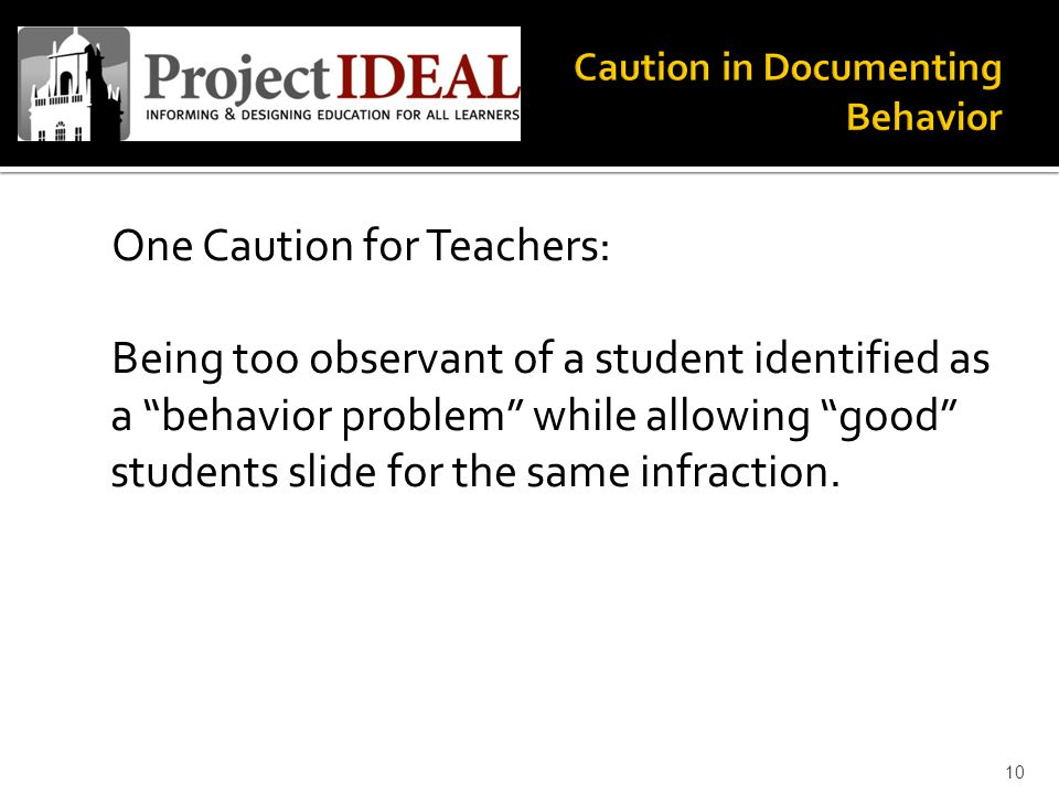 One Caution for Teachers: Being too observant of a student identified as a behavior problem while allowing good students slide for the same infraction.