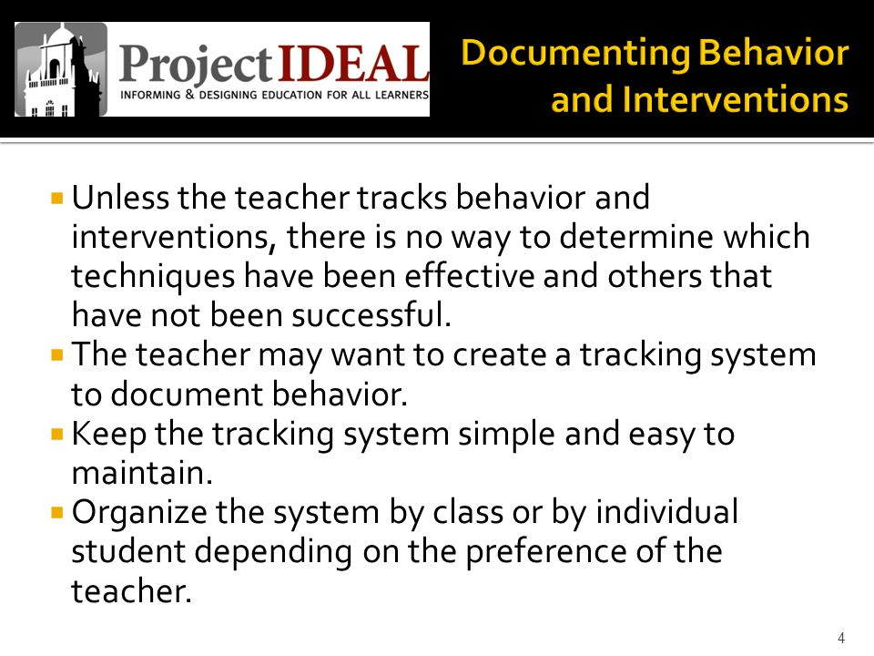  Unless the teacher tracks behavior and interventions, there is no way to determine which techniques have been effective and others that have not bee