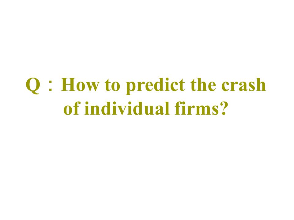 Q : How to predict the crash of individual firms?