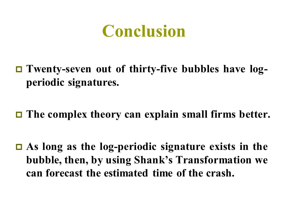 Conclusion  Twenty-seven out of thirty-five bubbles have log- periodic signatures.