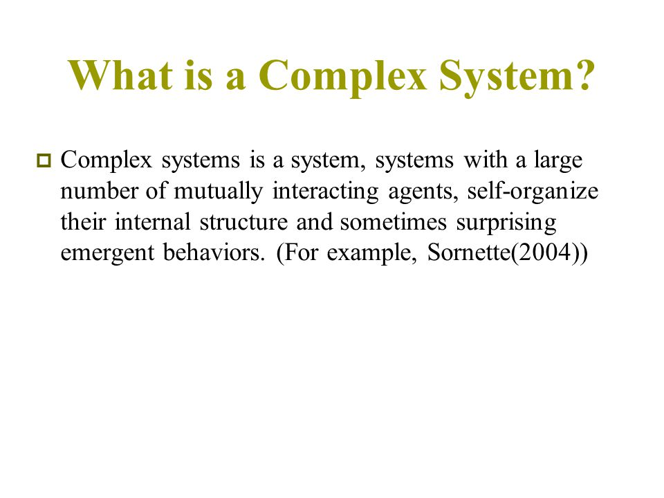  Complex systems is a system, systems with a large number of mutually interacting agents, self-organize their internal structure and sometimes surprising emergent behaviors.