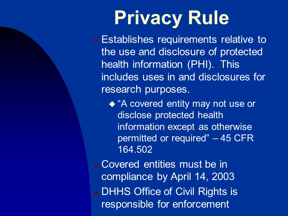 Privacy Rule n Establishes requirements relative to the use and disclosure of protected health information (PHI).