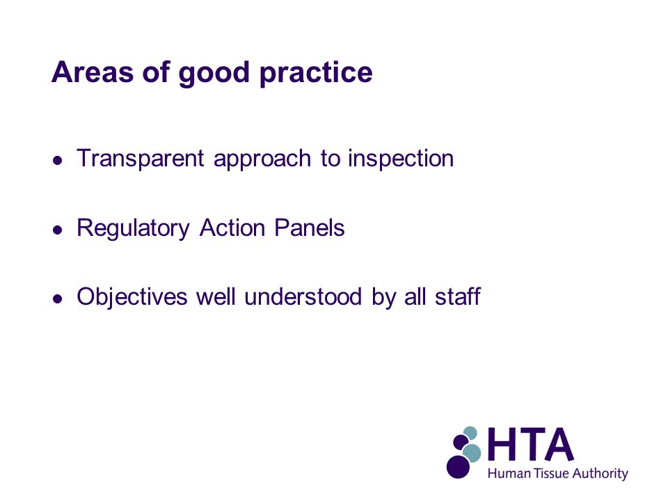 Areas of good practice Transparent approach to inspection Regulatory Action Panels Objectives well understood by all staff
