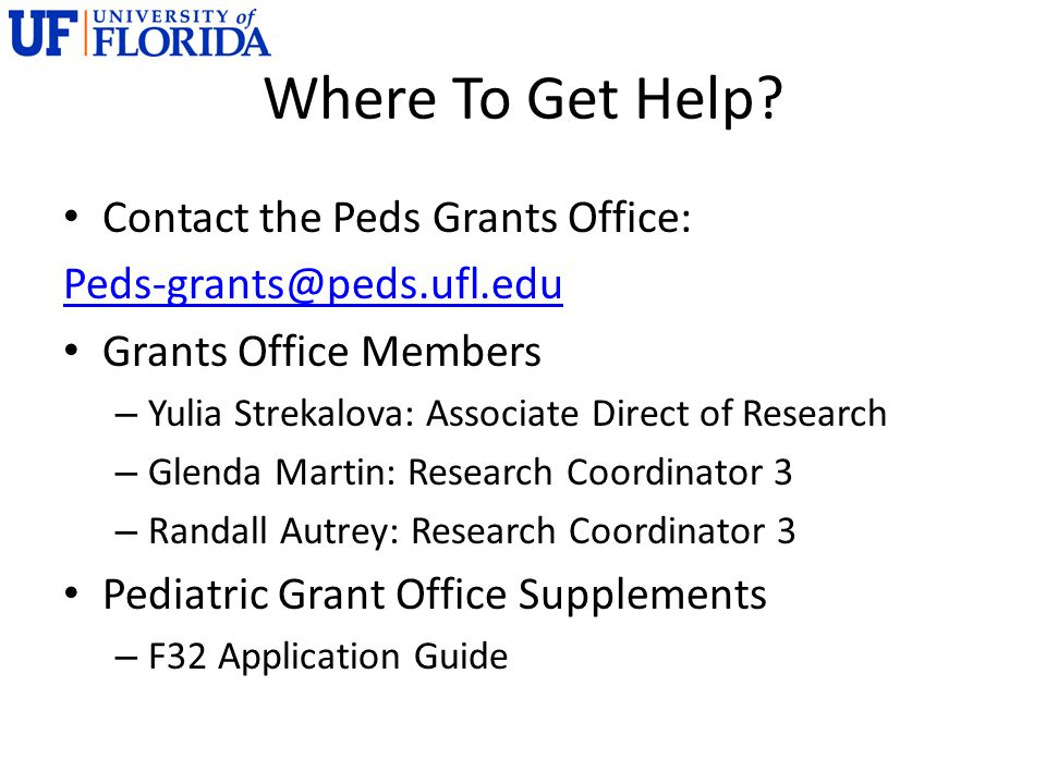 Where To Get Help? Contact the Peds Grants Office: Peds-grants@peds.ufl.edu Grants Office Members – Yulia Strekalova: Associate Direct of Research – G